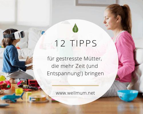 Mehr Zeit für gestresste Mütter_wellmum